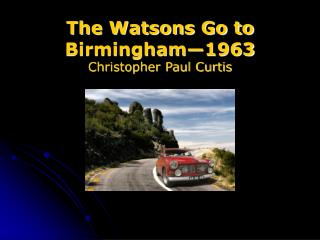 The Watsons Go to Birmingham—1963 Christopher Paul Curtis
