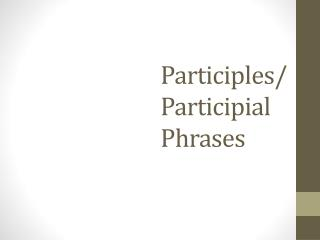 Participles / Participial  Phrases