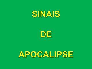 SINAIS  DE  APOCALIPSE