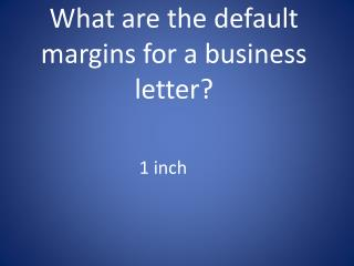 What are the default margins for a business letter?