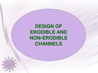 DESIGN OF ERODIBLE AND NON-ERODIBLE CHANNELS