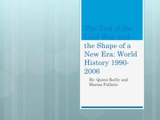 The End of the Cold War and the Shape of a New Era: World History 1990- 2006