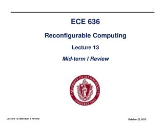 ECE 636 Reconfigurable Computing Lecture 13 Mid-term I Review