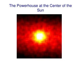 The Powerhouse at the Center of the Sun