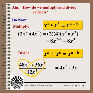 Aim:  How do we multiply and divide 			radicals?