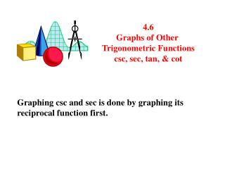 4.6 Graphs of Other  Trigonometric Functions csc, sec, tan, & cot