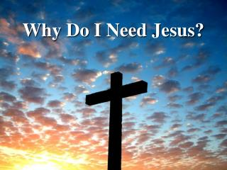 Why Do I Need Jesus?