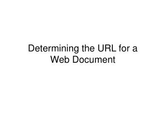 Determining the URL for a Web Document