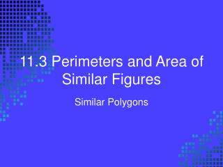 11.3 Perimeters and Area of Similar Figures