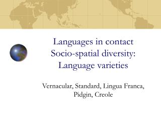 Languages in contact Socio-spatial diversity: Language varieties