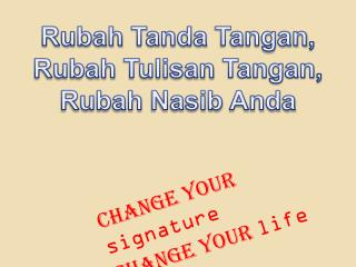 Change your  signature Change your  life