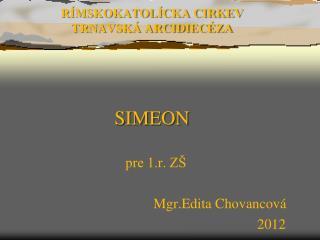 RÍMSKOKATOLÍCKA CIRKEV TRNAVSKÁ ARCIDIECÉZA SIMEON