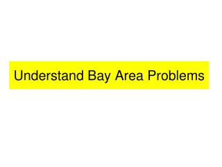 Understand Bay Area Problems