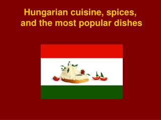 Hungarian cuisine, spices,  and the most popular dishes