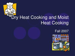Dry Heat Cooking and Moist Heat Cooking