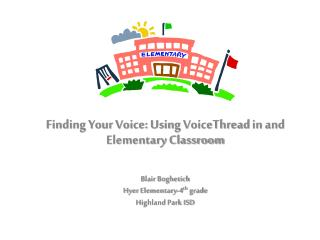 Finding Your Voice: Using  VoiceThread  in and Elementary Classroom Blair  Boghetich
