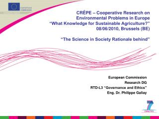 "European Commission Research DG  RTD-L3 ""Governance and Ethics"" Eng. Dr. Philippe Galiay"
