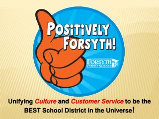 Unifying  Culture  and  Customer Service  to be the BEST School District in the Universe !