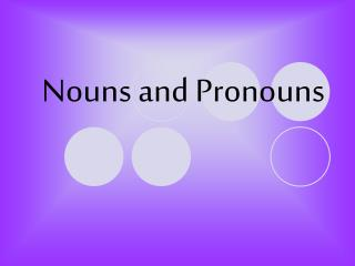 Nouns and Pronouns