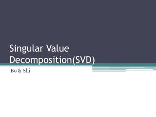 Singular Value Decomposition(SVD)