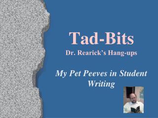 Tad-Bits Dr. Rearick's Hang-ups