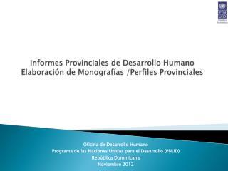 Informes Provinciales de Desarrollo  Humano Elaboración  de  Monografías /Perfiles Provinciales