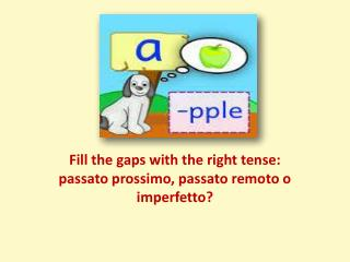 Fill the gaps with the right tense: passato prossimo, passato remoto o imperfetto?