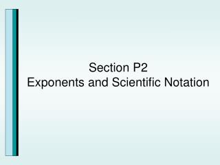 Section P2 Exponents and Scientific Notation