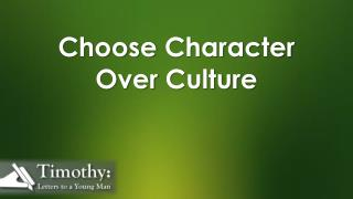 Choose  Character Over  Culture