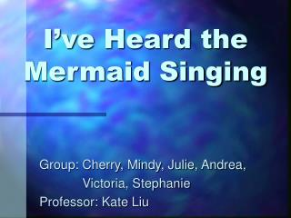 I've Heard the Mermaid Singing