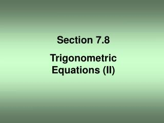 Section 7.8 Trigonometric Equations (II)