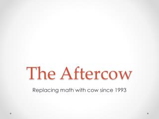 The  Aftercow
