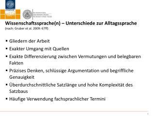 Wissenschaftssprache (n) –  Unterschiede zur Alltagssprache ( nach : Gruber et al. 2009: 67ff)