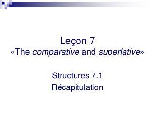Leçon 7 « The  comparative  and  superlative »