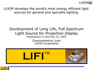 Development of Long Life, Full Spectrum Light Source for Projection Display Presentation to SID May 21, 2007