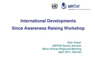 International Developments  Since Awareness Raising Workshop