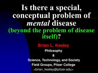 Brian L. Keeley Philosophy  &  Science, Technology, and Society  Field Groups, Pitzer College