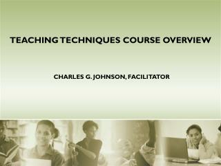 TEACHING TECHNIQUES COURSE OVERVIEW