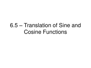 6.5 – Translation of Sine and Cosine Functions