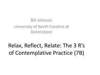 Relax, Reflect, Relate: The 3 R's of Contemplative Practice (7B)