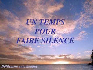 UN TEMPS POUR                    FAIRE SILENCE