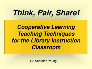 Cooperative Learning Teaching Techniques  for the Library Instruction Classroom