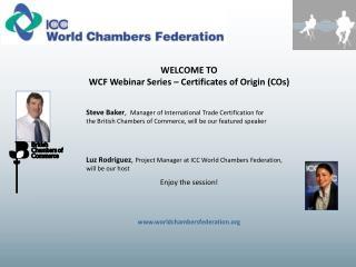 WELCOME TO  WCF Webinar Series – Certificates of Origin (COs)