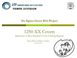 Six Sigma Green Belt Project 1250-XX Covers Reduction of Raw Material Cost by Utilizing Regrind