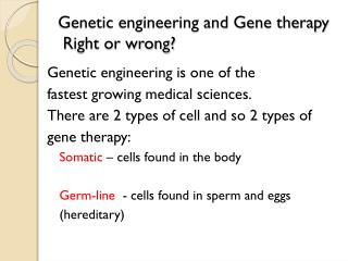 Genetic engineering and Gene therapy  Right or wrong