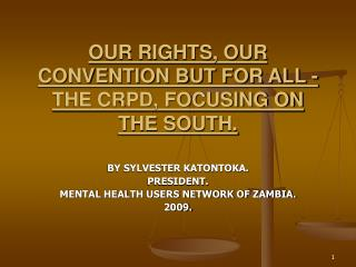 OUR RIGHTS, OUR CONVENTION BUT FOR ALL - THE CRPD, FOCUSING ON THE SOUTH.