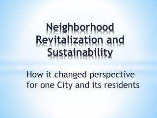 Neighborhood Revitalization and Sustainability