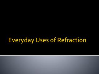 Everyday Uses of Refraction
