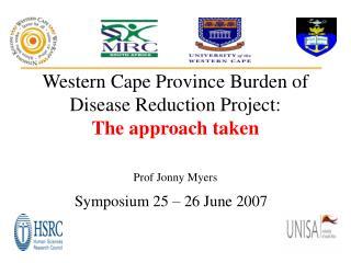 Western Cape Province Burden of Disease Reduction Project:   The approach taken Prof Jonny Myers