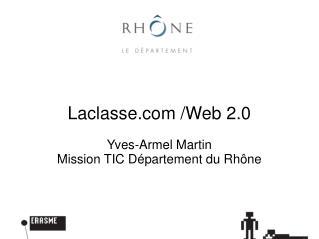 Laclasse /Web 2.0 Yves-Armel Martin Mission TIC Département du Rhône